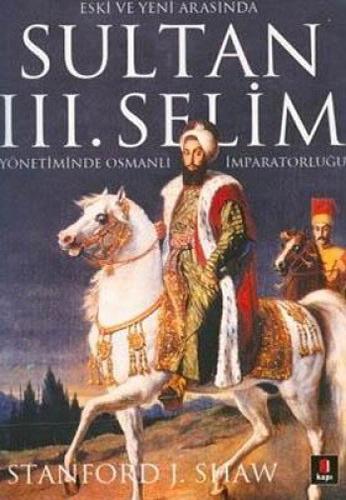 Sultan III. Selim Yönetiminde Osmanlı İmparatorluğu